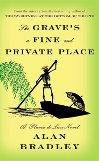 The Grave's A Fine And Private Place: A Flavia De Luce Novel