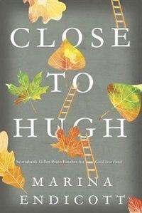 Book Close To Hugh by Marina Endicott