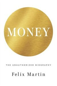 Book Money: The Unauthorised Biography by Felix Martin