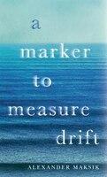 Book A Marker To Measure Drift by Alexander Maksik