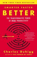 Book Smarter Faster Better: The Transformative Power Of Real Productivity by Charles Duhigg