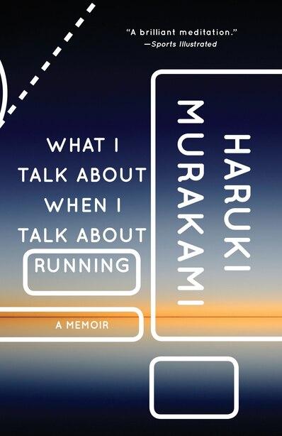 What I Talk About When I Talk About Running: A Memoir by Haruki Murakami