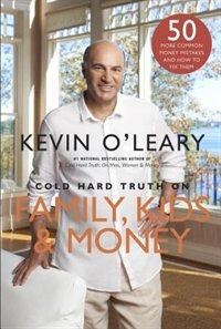 Cold Hard Truth On Family, Kids And Money by Kevin O'leary