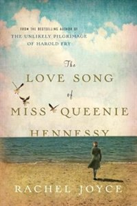 The Love Song Of Miss Queenie Hennessy: A Novel by Rachel Joyce