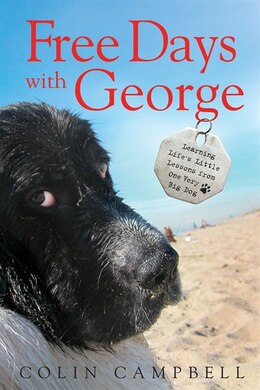 Book Free Days With George: Learning Life's Little Lessons From One Very Big Dog by Colin Campbell