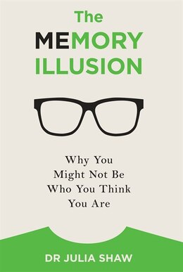 Book The Memory Illusion: Why You Might Not Be Who You Think You Are by Julia Shaw