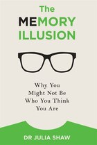 The Memory Illusion: Why You Might Not Be Who You Think You Are