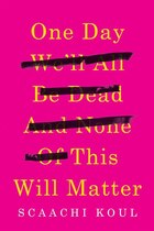 Book One Day We'll All Be Dead And None Of This Will Matter: Essays by Scaachi Koul