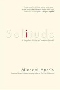 Solitude: A Singular Life In A Crowded World
