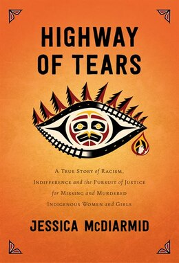 Book Highway Of Tears: A True Story Of Racism, Indifference And The Pursuit Of Justice For Missing And… by Jessica Mcdiarmid