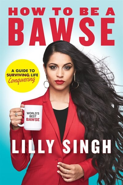 How To Be A Bawse: A Guide To Conquering Life by Lilly Singh
