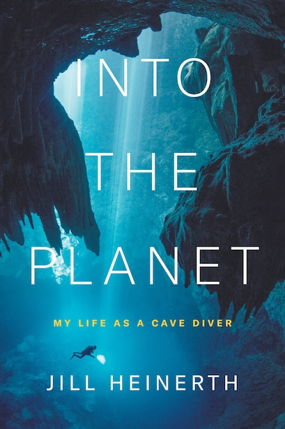 Into The Planet by Jill Heinerth