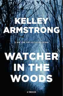 Watcher In The Woods: A Rockton Thriller (city Of The Lost 4) by Kelley Armstrong