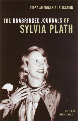 Book The Unabridged Journals Of Sylvia Plath: The Complete Edition by Sylvia Plath