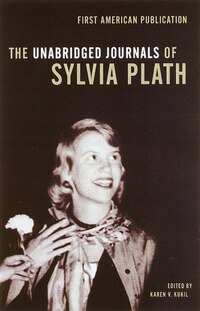 The Unabridged Journals Of Sylvia Plath: The Complete Edition
