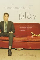 The Fundamentals Of Play: A Novel