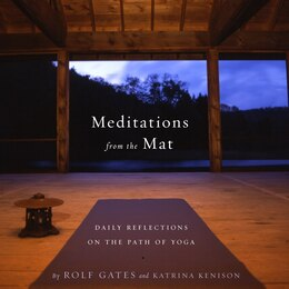 Book Meditations From The Mat: Daily Reflections On The Path Of Yoga by Rolf Gates