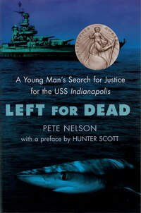 Left For Dead: A Young Man's Search For Justice For The Uss Indianapolis