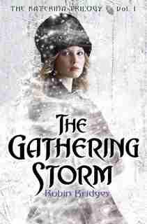 The Katerina Trilogy, Vol. I: The Gathering Storm by Robin Bridges