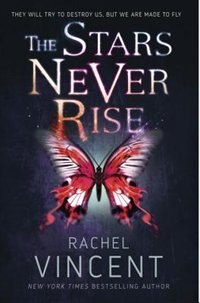Book The Stars Never Rise by Rachel Vincent