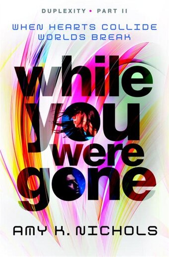 While You Were Gone (duplexity, Part Ii) by Amy K. Nichols