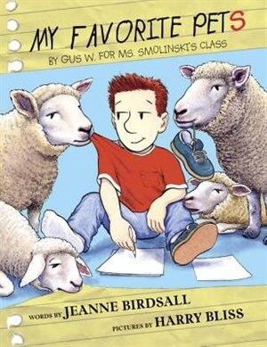 My Favorite Pets: By Gus W. For Ms. Smolinski's Class by Jeanne Birdsall