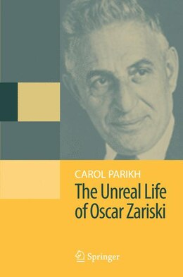 Book The Unreal Life of Oscar Zariski by Carol Parikh
