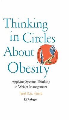 Book Thinking in Circles About Obesity: Applying Systems Thinking to Weight Management by Tarek K. A. Hamid