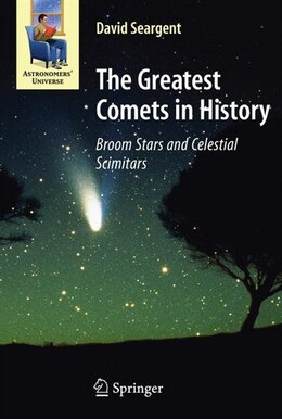 Book The Greatest Comets in History: Broom Stars and Celestial Scimitars by David A.J. Seargent