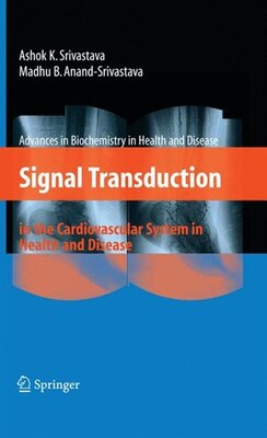 Book Signal Transduction in the Cardiovascular System in Health and Disease by Ashok K. Srivastava