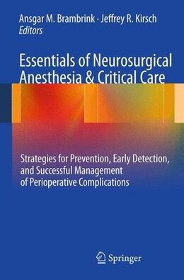Book Essentials of Neurosurgical Anesthesia & Critical Care: Strategies for Prevention, Early Detection… by Ansgar M. Brambrink