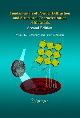 Book Fundamentals of Powder Diffraction and Structural Characterization of Materials, Second Edition by Vitalij Pecharsky