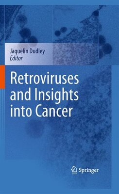 Book Retroviruses and Insights into Cancer by Jaquelin Dudley