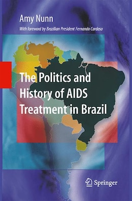 Book The Politics and History of AIDS Treatment in Brazil by Amy Nunn