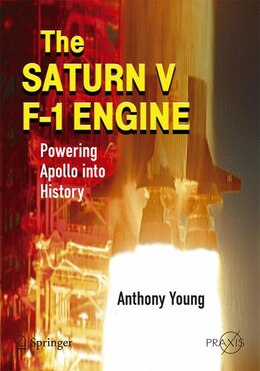 Book The Saturn V F-1 Engine: Powering Apollo into History by Anthony Young