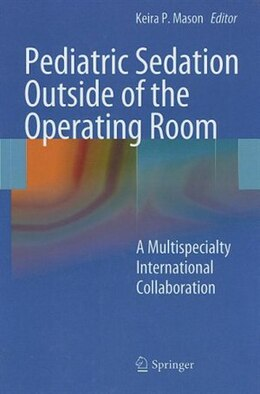 Book Pediatric Sedation Outside of the Operating Room: A Multispecialty International Collaboration by Keira P. Mason