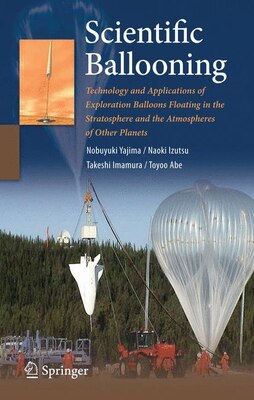 Book Scientific Ballooning: Technology and Applications of Exploration Balloons Floating in the… by Nobuyuki Yajima