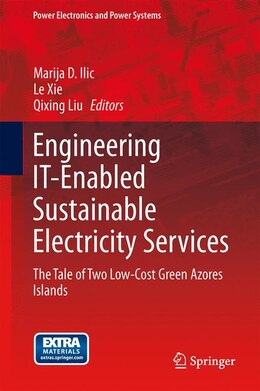 Book Engineering IT-Enabled Sustainable Electricity Services: The Tale of Two Low-Cost Green Azores… by Marija Ilic
