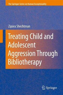 Book Treating Child and Adolescent Aggression Through Bibliotherapy by Zipora Shechtman
