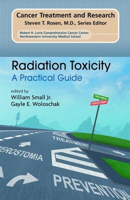 Book Radiation Toxicity: A Practical Medical Guide by William Small Jr.