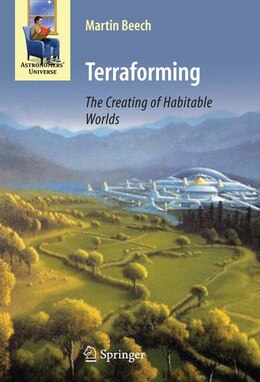 Book Terraforming: The Creating of Habitable Worlds: The Creating of Habitable Worlds by Martin Beech
