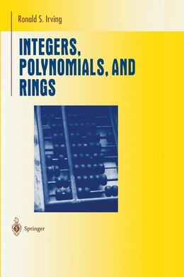 Book Integers, Polynomials, and Rings: A Course in Algebra by Ronald S. Irving