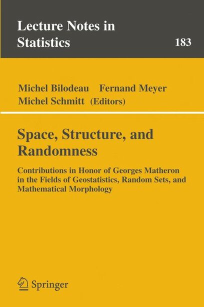 Space, Structure and Randomness: Contributions In Honor Of Georges Matheron In The Fields Of Geostatistics, Random Sets And Mathemat by Michel Bilodeau