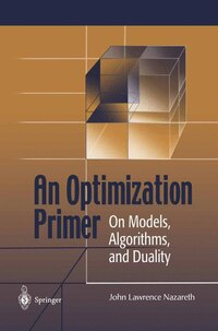 An Optimization Primer: On Models, Algorithms, And Duality