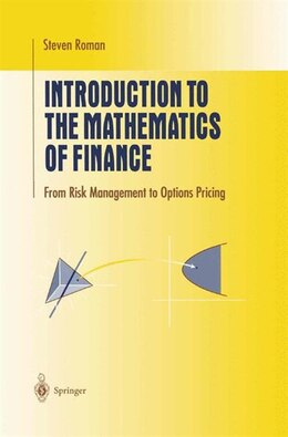 Book Introduction To The Mathematics Of Finance: From Risk Management To Options Pricing by Steven Roman