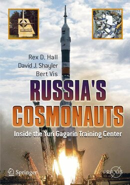 Book Russia's Cosmonauts: Inside The Yuri Gagarin Training Center by Rex D. Hall