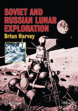 Book Soviet and Russian Lunar Exploration: Comparisons Of The Soviet And American Lunar Quest by Brian Harvey