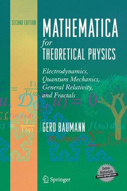 Book Mathematica for Theoretical Physics: Electrodynamics, Quantum Mechanics, General Relativity, And… by Gerd Baumann