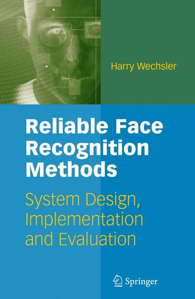 Reliable Face Recognition Methods: System Design, Implementation and Evaluation de Harry Wechsler