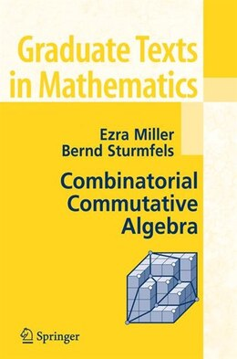 Book Combinatorial Commutative Algebra by Ezra Miller